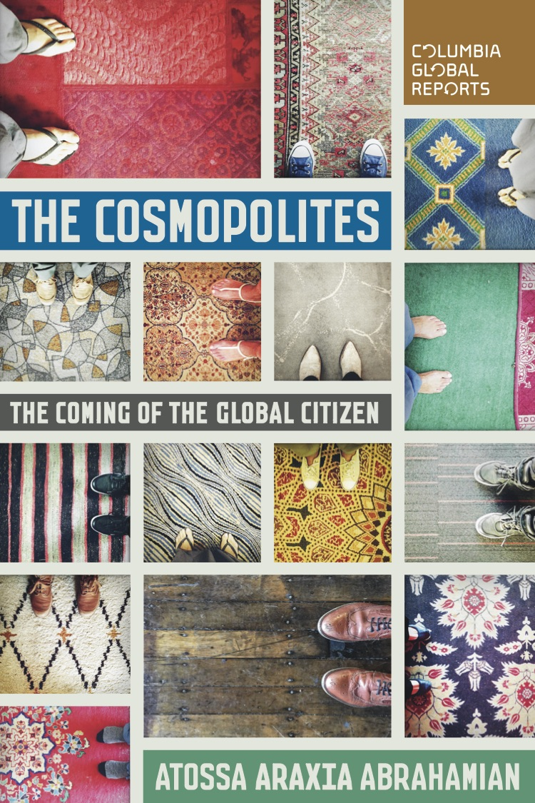 """Cover of """"The Cosmopolites: The Coming of the Global Citizen"""" by Atossa Araxia Abrahamian."""