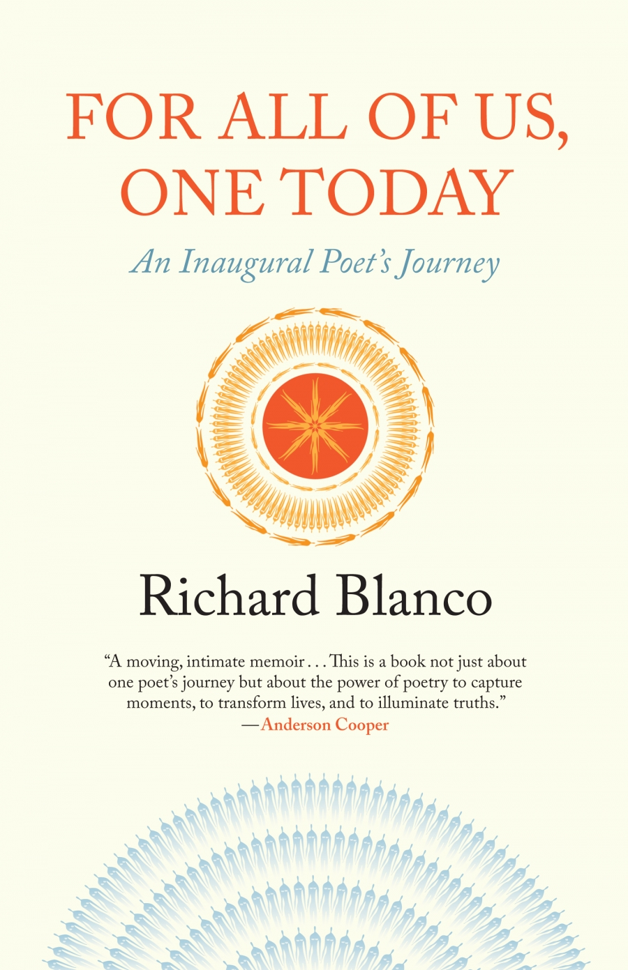 Richard Blanco, For All of Us, On Today:  An Inaugural Poet's Journey