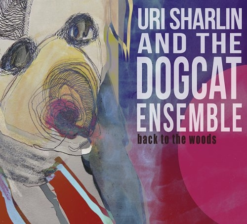 Uri Sharlin and the Dogcat Ensemble 'Back to the Woods'