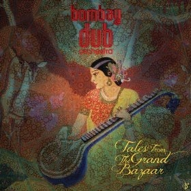 "Bombay Dub Orchestra ""Tales from the Grand Bazaar'"