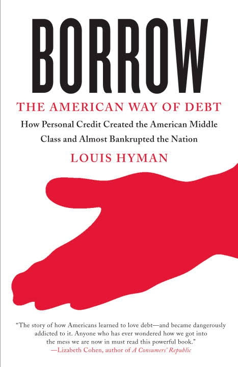 Borrow: The American Way of Debt, by Louis Hyman