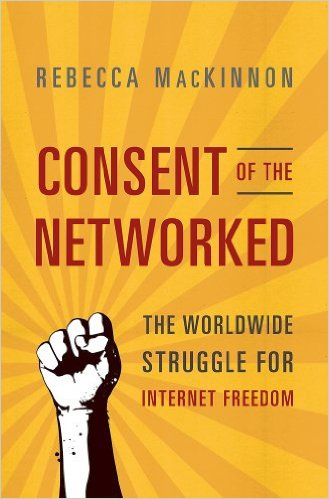 Consent of the Networked, book on internet rights by Rebecca MacKinnon