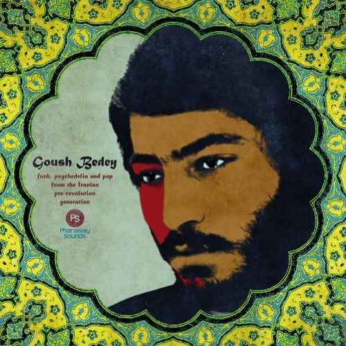 Goush Bedey: Funk Psychedelia and Pop from the Iranian Pre-Revolution Generation