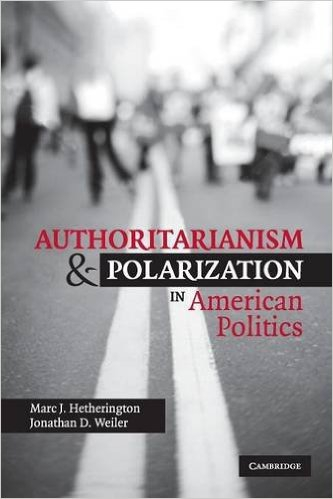 Authoritarianism and Polarization in American Politics, by Marc Hetherington and Jonathan Weiler
