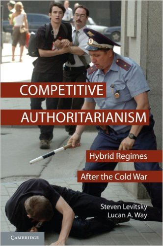 Competitive Authoritarianism, by Steven Levitsky and Lucan Way
