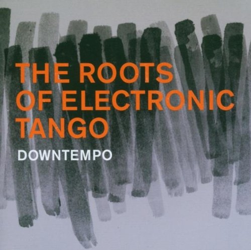 Roots of Electronic Tango: Downtempo