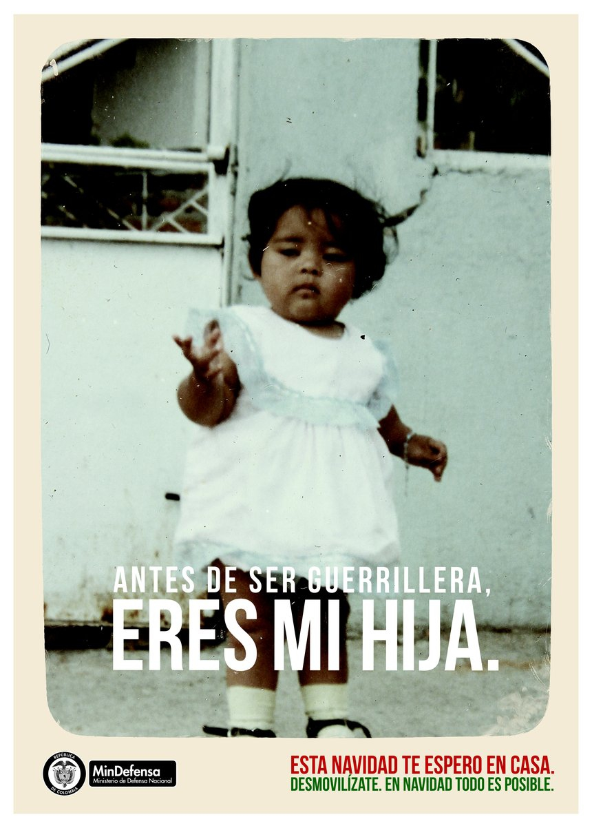"""Beyond a guerrilla fighter, you are my daughter"". A 2013 campaign by the Colombian ministry of defense encouraging women to abandon the guerrilla"