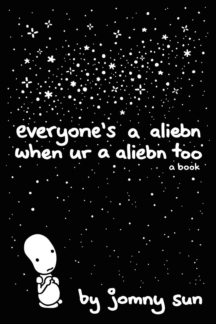 "The cover of Jomny Sun's new book, ""everyone's a aliebn when ur a aliebn too."""
