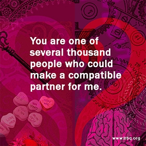You are one of several thousand people who could make a compatible partner for me