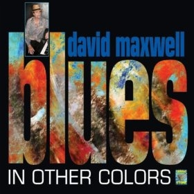 "David Maxwell ""Blues in Other Colors"""