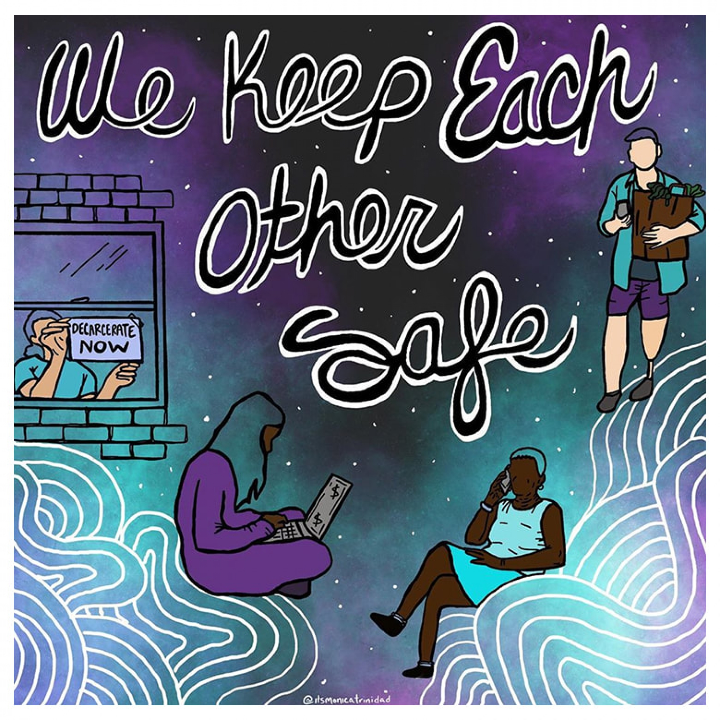"This poster, ""We Keep Each Other Safe,"" by Monica Trinidad, is part of the ""Fill the Walls with Hope, Rage, Resources, and Dreams"" project."
