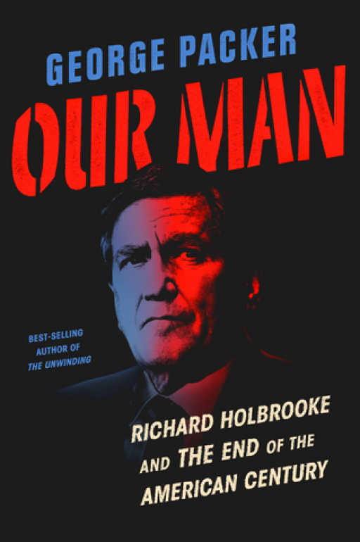 "The book cover of ""Our Man: Richard Holbrooke and the End of the American Century."" Featuring a photo of Holbrooke."