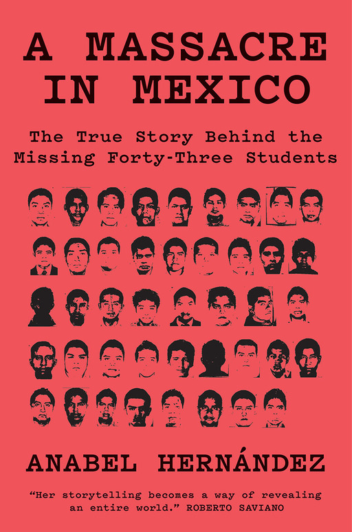 "The cover of journalist Anabel Hernandez' new book, ""A Massacre in Mexico: The True Story Behind the Missing 43 Students."""