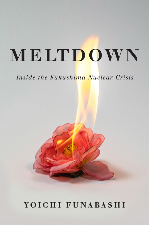 "Cover art for Yoichi Funabashi's new book ""Meltdown: Inside the Fukushima Nuclear Crisis."""