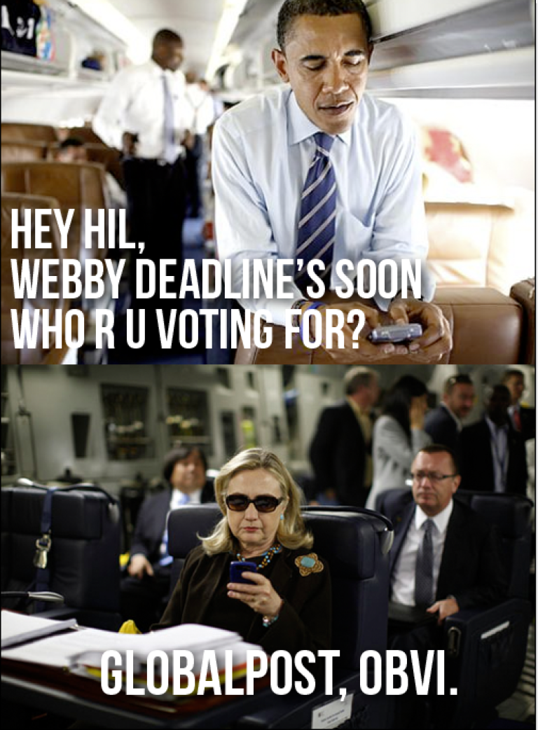 """<p>Vote for GlobalPost for the 16th Annual Webby awards for our piece, """"To Live and Die in Mexico."""" Hillary's (probably) doing it.</p>"""